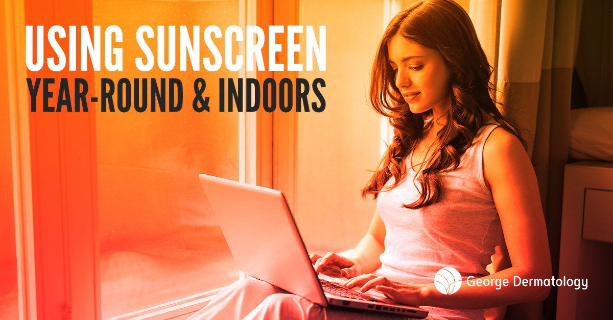 Using Sunscreen Indoors Year-Round